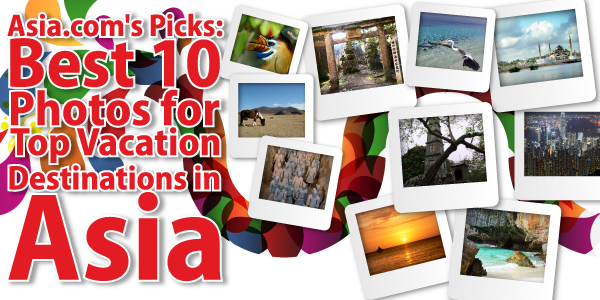 Top 10 Photos for Vacation Destinations in Asia